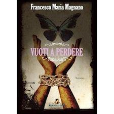 """Presentazione del libro: """"VUOTI A PERDERE"""" di Francesco Magnano"""