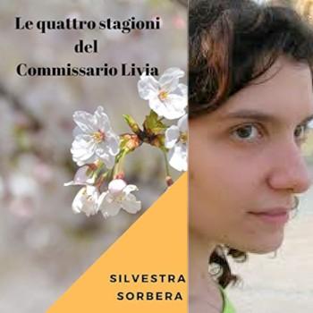 Le quattro stagioni del Commissario Livia -  In libreria il nuovo romanzo di Silvestra Sorbera.